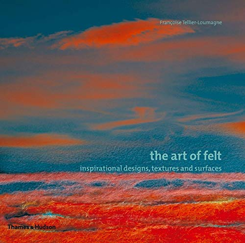 The Art of Felt: Inspirational Designs, Textures, and Surfaces
