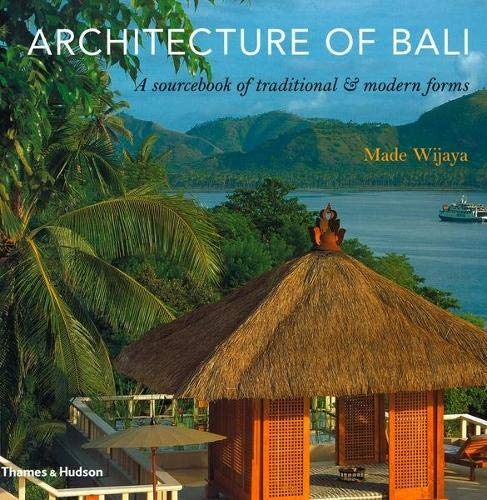 Architecture of Bali: A Sourcebook of Traditional and Modern Forms. Made Wijaya