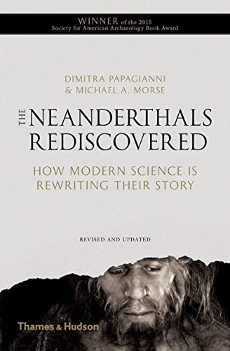 The Neanderthals Rediscovered: How Modern Science Is Rewriting Their Story (Revised and Updated Edition) - Dimitra Papagianni, Michael A. Morse