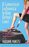 A Connecticut Fashionista In King Arthur's Court by Marianne Mancusi