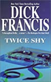 Twice Shy by  Dick Francis (Mass Market Paperback - February 2003)