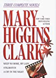 Mary Higgins Clark: Three Complete Novels : Weep No More, My Lady; Stillwatch; A Cry in the Night - book cover picture
