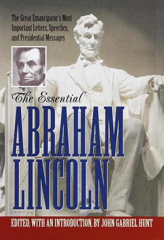 The Essential Abraham Lincoln (Library of Freedom), Hunt, John Gabriel