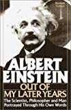 Albert Einstein: Out of My Later Years: The Scientist, Philosopher and Man Portrayed Through His Own Words