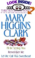 Mary Higgins Three Bestselling Novels: I'll Be Seeing You/Remember Me/Let Me Call You... by Mary Higgins Clark