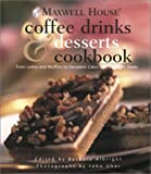 Maxwell House Coffee Drinks and Desserts Cookbook: From Lattes...