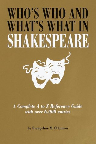 Who's Who & What's What in Shakespeare, O'Connor, Evangeline M.