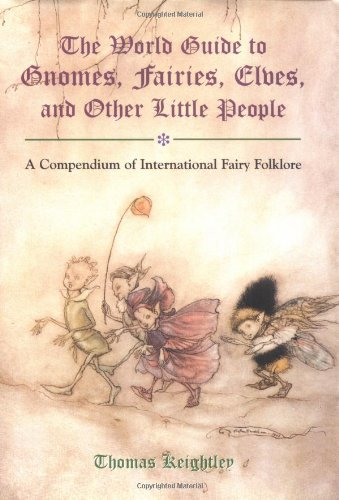 The World Guide to Gnomes, Fairies, Elves & Other Little People, Keightley, Thomas