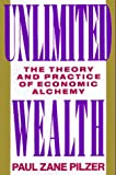 Unlimited Wealth : The Theory and Practice of Economic Alchemy - book cover picture