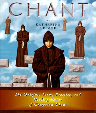 Chant: The Origins, Form, Practice, and Healing Power of Gregorian Chant, Katharine Le Mée