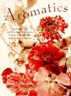 Aromatics : Potpourris, Oils, and Scented Delights to Enhance Your Home and Heal Your Spirits