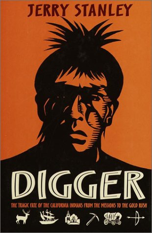 [Digger: The Tragic Fate of the California Indians from the Missions to the Gold Rush]