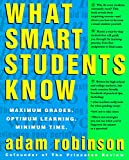 What Smart Students Know : Maximum Grades. Optimum Learning. Minimum Time. - book cover picture