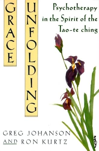 Grace Unfolding: Psychotherapy in the Spirit of Tao-te ching, Johanson, Greg; Kurtz, Ronald S.