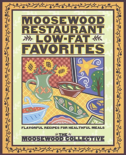 Moosewood Restaurant Low-Fat Favorites: Flavorful Recipes for Healthful Meals, Moosewood Collective