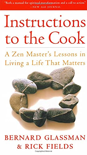 Instructions to the Cook: A Zen Master's Lessons in Living a Life That Matters, Glassman, Bernard; Fields, Rick