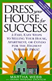 Dress Your House for Success : 5 Fast, Easy Steps to Selling Your House, Apartment, or Condo for the Highest Po ssible Price! - book cover picture