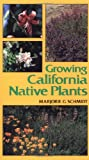 Growing California Native Plants - California Natural History Guides (Paperback) -- by Marjorie D. Schmidt