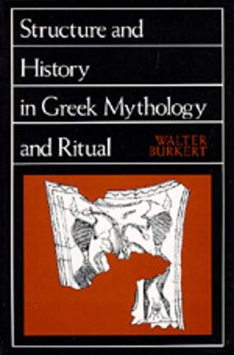 Structure and History in Greek Mythology and Ritual (Sather Classical Lectures), Burkert, Walter