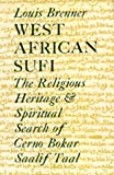West African Sufi: The Religious Heritage and Spiritual Quest of Cerno Bokar Saalif Taal