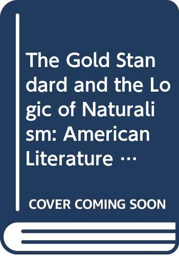 The Gold Standard and the Logic of Naturalism: American Literature at the Turn of the Century (New Historicism Studies in Cultural Poetics, Vol 2)