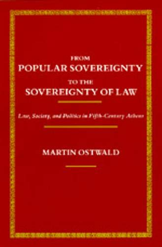 From Popular Sovereignty to the Sovereignty of Law: Law, Society, and Politics in Fifth-Century Athens, Ostwald, Martin