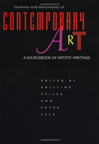 Theories and Documents of Contemporary Art: A Sourcebook of Artists' Writings (California Studies in the History of Art ; 35)