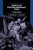 Cholera in Post-Revolutionary Paris: A Cultural History (Studies on the History of Society and Culture, 25)