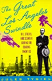 The Great Los Angeles Swindle: Oil, Stocks, and Scandal During the Roaring Twenties - book cover picture