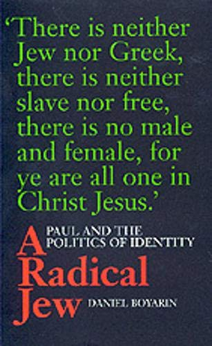 A Radical Jew: Paul and the Politics of Identity (Contraversions: Critical Studies in Jewish Literature, Culture, and Society), Boyarin, Daniel
