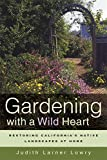 Gardening With a Wild Heart: Restoring California's Native Landscapes at Home -- by Judith Larner Lowry