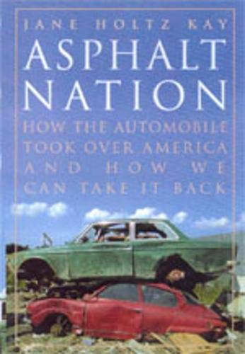 Asphalt Nation: How the Automobile Took Over America and How We Can Take It Back, Kay, Jane Holtz