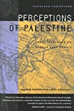 Perceptions of Palestine: Their Influence on U.S. Middle East Policy (Updated Edition with a New Afterword) by Kathleen Christison