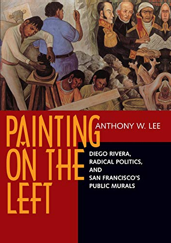 Painting on the Left: Diego Rivera, Radical Politics, and San Francisco's Public Murals