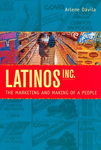 Latinos, Inc.: The Marketing and Making of a People, Dávila, Arlene
