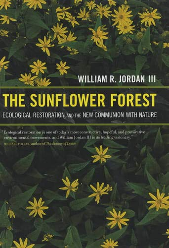 The Sunflower Forest: Ecological Restoration and the New Communion with Nature, William R. Jordan III