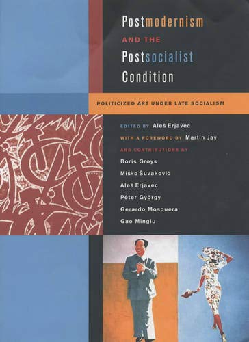 PDF Postmodernism and the Postsocialist Condition Politicized Art under Late Socialism