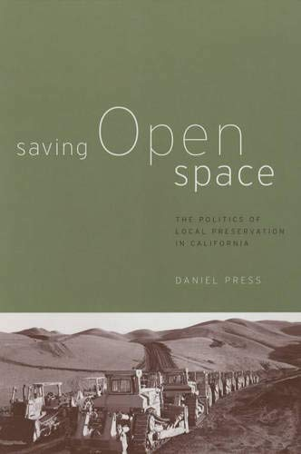 Saving Open Space: The Politics of Local Preservation in California, Press, Daniel M.
