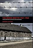 The Minsk Ghetto, 1941-1943: Jewish Resistance and Soviet Internationalism
