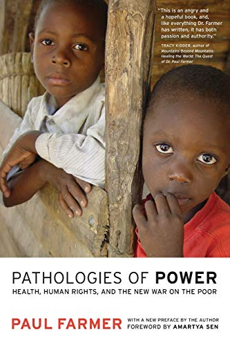 Pathologies of Power: Health, Human Rights, and the New War on the Poor (California Series in Public Anthropology) - Paul FarmerAmartya Sen