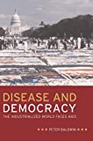 Disease and Democracy : TheIndustrialized World Faces AIDS (California/Milbank Books on Health and the Public)