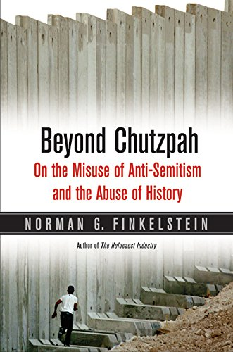 Beyond Chutzpah: On the Misuse of Anti-Semitism and the Abuse of History, Finkelstein, Norman G.