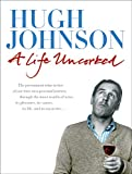 Book Cover: A Life Uncorked By Hugh Johnson by Hugh Johnson