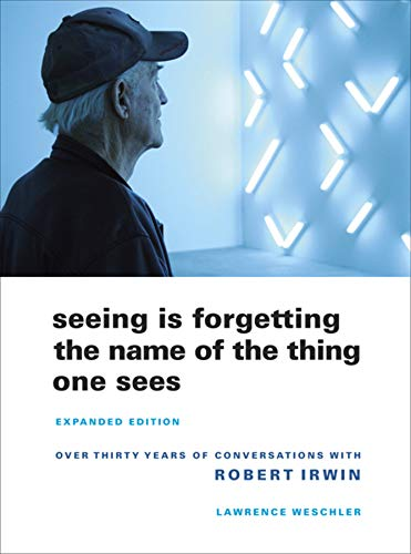 Seeing Is Forgetting the Name of the Thing One Sees: Expanded Edition, Weschler, Lawrence