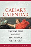 Caesar's Calendar: Ancient Time and the Beginnings of History (Sather Classical Lectures)
