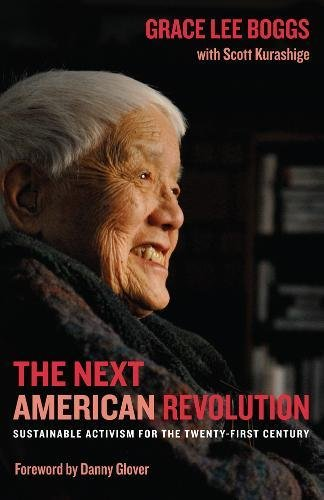 The Next American Revolution: Sustainable Activism for the Twenty-First Century, Grace Lee Boggs; Scott Kurashige
