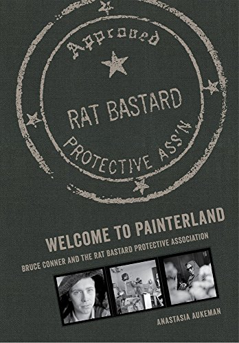 Welcome to Painterland: Bruce Conner and the Rat Bastard Protective Association - Anastasia Aukeman