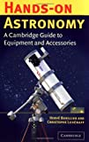 Hands-On Astronomy: A Cambridge Guide to Equipment and Accessories, Burillier, Herv�; Lehenaff, Christophe