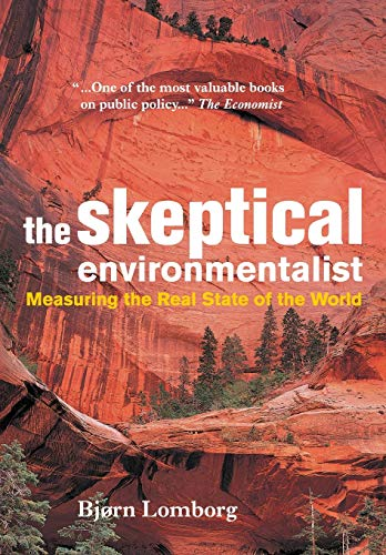 The Skeptical Environmentalist: Measuring the Real State of the World, by Lomborg, Bj&#248;rn