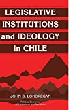 Legislative Institutions and Ideology in Chile